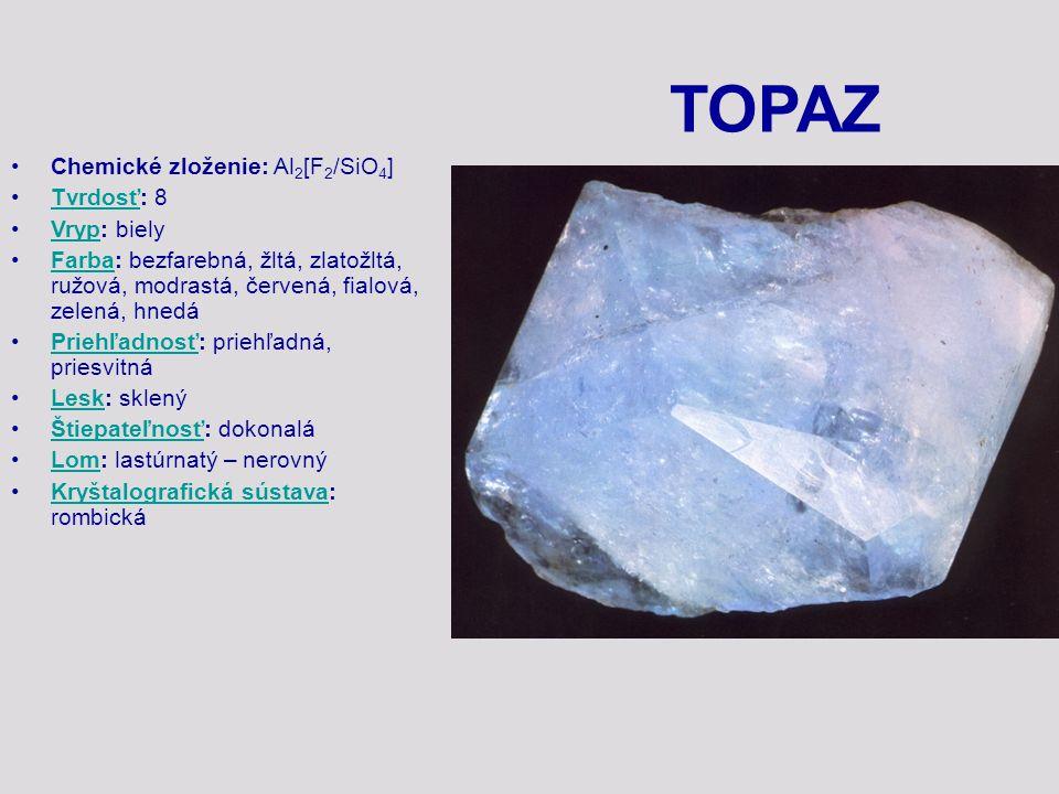 TOPAZ Chemické zloženie: Al2[F2/SiO4] Tvrdosť: 8 Vryp: biely